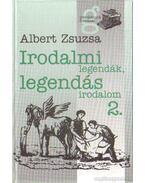 Irodalmi legendák, legendás irodalom 2. - Albert Zsuzsa