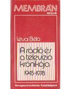A rádió és a televízió krónikája 1945-1978 - Lévai Béla