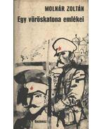 Egy vöröskatona emlékei - Molnár Zoltán