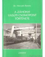 A záhonyi vasúti csomópont története (dedikált) - Dr. Horváth Ferenc