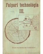 Faipari technológia III. - Tóth Bálint, Hajós Károly, Barlai Erwin, Radnai Ferenc