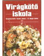 Virágkötő iskola - V. Hegyi Ildikó (szerk.), Szabó János
