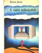 A rádió műhelyéből - Zentai János