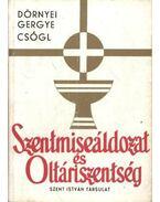 Szentmiseáldozat és Oltáriszentség - Dörnyei István, Gergye Győző, Csőgl János