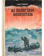 Az Északi Sark meghódítása - Laktyionov, A. F.