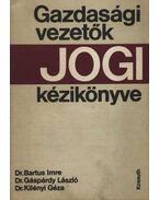 Gazdasági vezetők jogi kézikönyve - Gáspárdy László, dr., Dr. Bartus Imre, Dr. Kilényi Géza