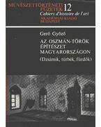 Az oszmán-török építészet Magyarországon - Gerő Győző