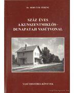 Száz éves a Kunszentmiklós-Dunapataji vasútvonal - Dr. Horváth Ferenc