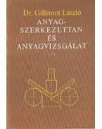 Anyagszerkezettan és anyagvizsgálat - Dr. Gillemot László