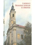 A Miskolci Orthodox templom és sírkertje - Dobrossy István