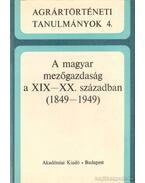 A magyar mezőgazdaság a XIX-XX. században (1849-1949) - Gunst Péter, Hoffmann Tamás