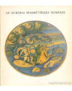 Az európai iparművészet remekei - Farkas Zsuzsanna, Radocsay Dénes