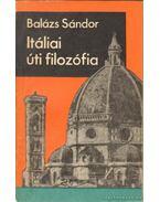 Itáliai úti filozófia - Balázs Sándor