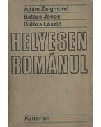 Helyesen románul - Ádám Zsigmond, Balázs János, Balázs László