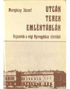 Utcák terek emléktábkák - Fejezetek a régi Nyíregyháza életéből - Margócsy József