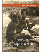 Trópusi szerelem - Ferdinandy György
