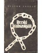 Recski rabszolgák (dedikált) - Sulyok László