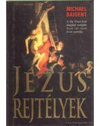 Jézus-rejtények - Baigent, Michael