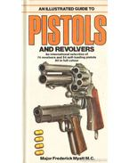 An illustrared guide to pistols and revolvers (angol) - Myatt, Frederick