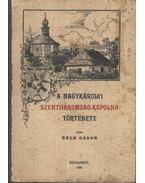 A nagykárolyi Szentháromság-kápolna története (dedikált) - Éble Gábor
