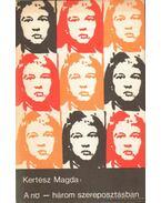 A nő - három szereposztásban - Kertész Magda