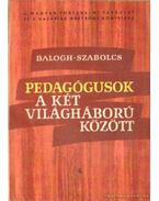 Pedagógusok a két világháború között - Szabolcs Ottó, Balogh Sándor