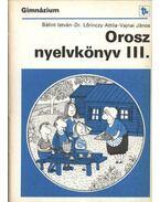 Orosz nyelvkönyv III. - Bálint István, Dr. Lőrinczy Attila