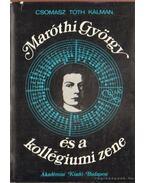 Maróthi György és a kollégiumi zene - Csomasz Tóth Kálmán