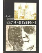 Tiszazugi történet - Radó Polikárp