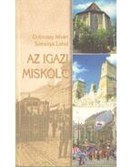 Az igazi Miskolc - Dobrossy István, Somorjai Lehel