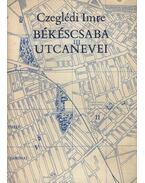 Békéscsaba utcanevei - Czeglédi Imre