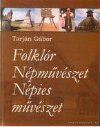 Folklór - Népművészet - Népies művészet (dedikált) - Tarján Gábor