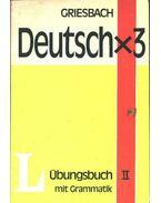Deutsch x 3 Übungsbuch mit Grammatik II. - Griesbach,Heinz