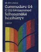 Commodore 64 C 128/64 felhasználói kézikönyv I. kötet - Dr. Úry László