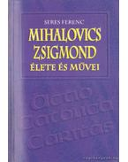 Mihalovics Zsigmond élete és művei - Seres Ferenc