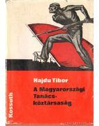 A magyarországi Tanácsköztársaság - Hajdu Tibor