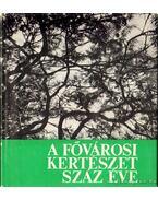 A fővárosi kertészet száz éve (Dedikált) - Kiácz György
