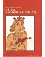 Mátyás, a sosemvolt királyfi - Solymár József