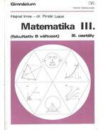 Matematika III. (fakultatív B változat) - Hajnal Imre, Pintér Lajos, dr.