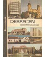 Debrecen városépítési koncepciója - Radnai Pál (szerk.), Balogh Júlia