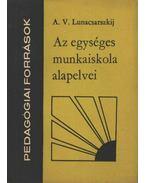 Az egységes munkaiskola alapelvlei - Luncsarszkij, A. V.