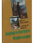 Jagdgeschichten Wildreczepte - Soltész Béla, Meló László