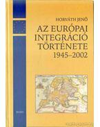 Az európai integráció története napról napra 1945-2002 - Horváth Jenő