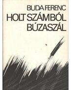 Holt számból búzaszál - Buda Ferenc