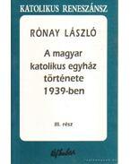 A magyar katolikus egyház története 1939-ben III. rész - Rónay László