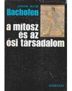 A mítosz és az ősi társadalom - Bachofen, Johann Jakob