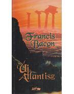 Új Atlantisz / Novum Organum - Bacon, Francis