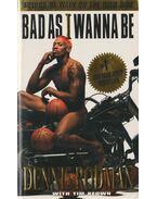 Bad As I Wanna Be - Rodman, Dennis, Keown, Tim