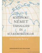 Középfokú német társalgási és külkereskedelmi nyelvkönyv - Báder Dezső, Markó Ivánné, Radnai Ferencné, Könings Félix