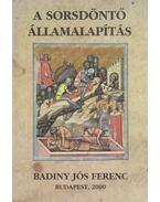 A sorsdöntő államalapítás (dedikált) - Badiny Jós Ferenc